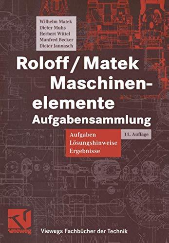 Roloff/Matek Maschinenelemente Aufgabensammlung. Aufgaben, Lösungshinweise, Ergebnisse (Viewegs: Wilhelm,Muhs, Dieter,Wittel, Herbert