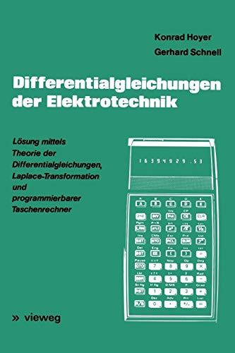 9783528040925: Differentialgleichungen der Elektrotechnik: Lösung mittels Theorie der Differentialgleichungen, Laplace-Transformation und programmierbarer Taschenrechner