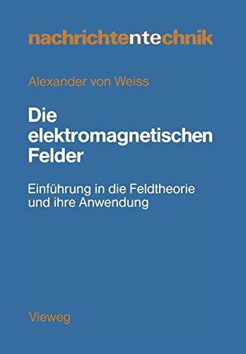 9783528042257: Die elektromagnetischen Felder: Einführung in die Feldtheorie und ihre Anwendung (Nachrichtentechnik)