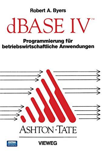 dBase IV, Programmierung für betriebswirtschaftliche Anwendungen / bearb. u. aktualis. von Joachim Drechsel. - Software: dBase 4 - Byers, Robert A.