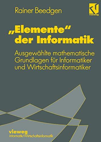 9783528052379: ?Elemente? der Informatik: Ausgewählte mathematische Grundlagen für Mathematiker und Wirtschaftsinformatiker