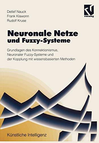 9783528052652: Neuronale Netze und Fuzzy-Systeme: Grundlagen des Konnektionismus, Neuronaler Fuzzy-Systeme und der Kopplung mit wissensbasierten Methoden (Künstliche Intelligenz)