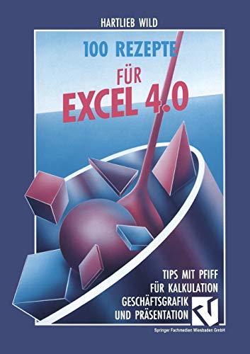 9783528052683: 100 Rezepte Fur Excel 4.0: Tips Mit Pfiff Fur Kalkulation, Geschaftsgrafik Und Prasentation