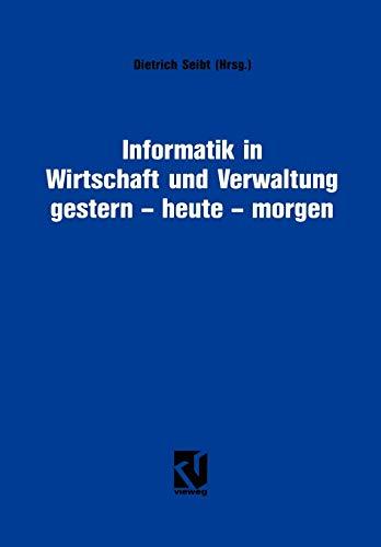 9783528052904: Informatik in Wirtschaft und Verwaltung gestern - heute - morgen: Symposium anläßlich des 25-jährigen Bestehens des Informationskreises Organisation und Datenverarbeitung (IOD) (German Edition)