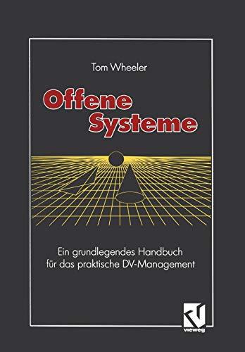 Offene Systeme: Ein Grundlegendes Handbuch Fur Das Praktische DV-Management: Tom Wheeler