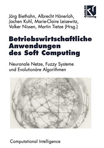 Betriebswirtschaftliche Anwendungen des Soft Computing: Neuronale Netze, Fuzzy-Systeme und ...