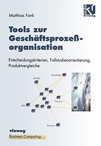 9783528056506: Tools zur Geschäftsprozeßorganisation: Entscheidungskriterien, Fallstudienorientierung, Produktvergleiche (XBusiness Computing) (German Edition)