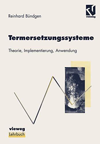 Termersetzungssysteme: Theorie, Implementierung, Anwendung