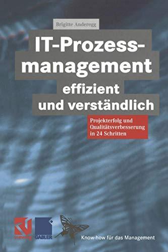 9783528057442: IT-Prozessmanagement effizient und verständlich: Projekterfolg und Qualitätsverbesserung in 24 Schritten (XKnow-how für das Management)