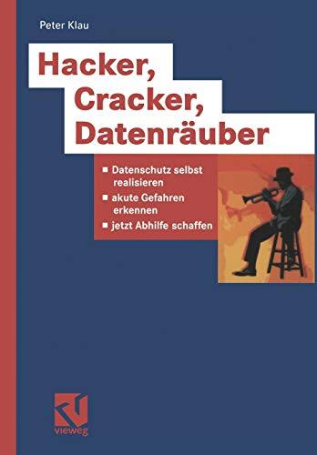 9783528058050: Hacker, Cracker, Datenräuber: Datenschutz selbst realisieren, akute Gefahren erkennen, jetzt Abhilfe schaffen