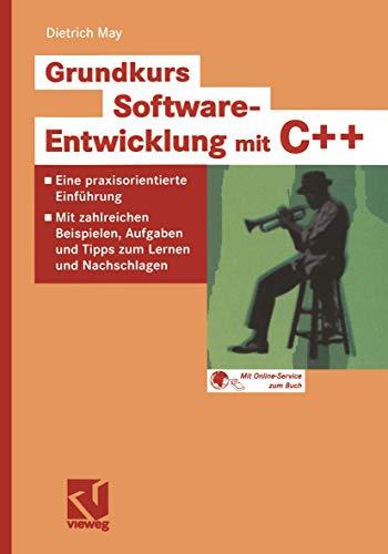 9783528058593: Grundkurs Software-Entwicklung mit C++: Eine praxisorientierte Einführung - Mit zahlreichen Beispielen, Aufgaben und Tipps zum Lernen und Nachschlagen