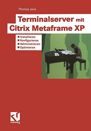 Terminalserver mit Citrix Metaframe XP Installieren - Konfigurieren - Administrieren - Optimieren ...