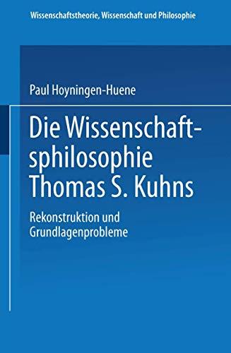 9783528063511: Die Wissenschaftsphilosophie Thomas S. Kuhns: Rekonstruktion und Grundlagenprobleme (Wissenschaftstheorie, Wissenschaft und Philosophie) (German Edition)