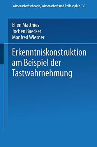 9783528064051: Erkenntniskonstruktion am Beispiel der Tastwahrnehmung (Wissenschaftstheorie, Wissenschaft und Philosophie) (German Edition)