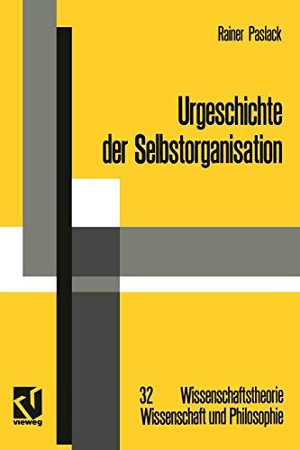 9783528064235: Urgeschichte der Selbstorganisation: Zur Archäologie eines wissenschaftlichen Paradigmas (Wissenschaftstheorie, Wissenschaft und Philosophie) (German Edition)