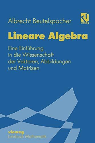 9783528065089: Lineare Algebra: Eine Einfuhrung in Die Wissenschaft Der Vektoren, Abbildungen Und Matrizen (Mathematik für Studienanfänger)