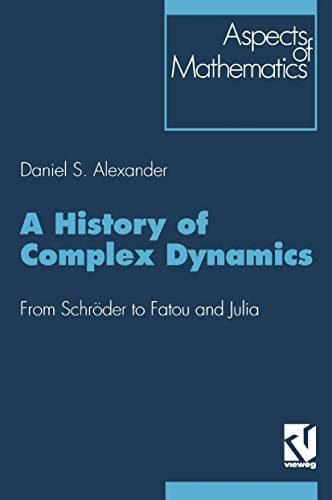 A History of Complex Dynamics: From Schröder to Fatou and Julia.: ALEXANDER, Daniel S.: