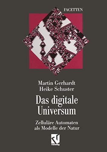Das digitale Universum: Zelluläre Automaten als Modelle: Gerhardt, Martin &