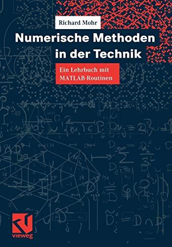Numerische Methoden in Der Technik: Ein Lehrbuch Mit MATLAB-Routinen: Richard Mohr
