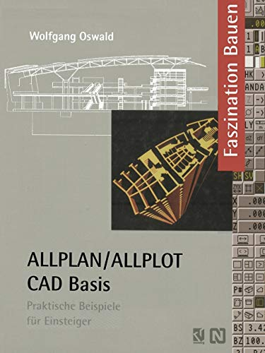 ALLPLAN, ALLPLOT CAD-Basis : praktische Beispiele für: CAD : Bauplanung