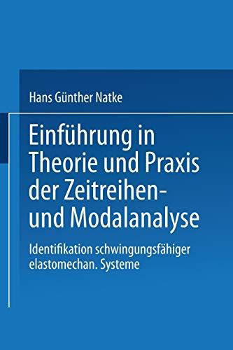 9783528081454: Einführung in Theorie und Praxis der Zeitreihen- und Modalanalyse: Identifikation schwingungsfähiger elastomechanischer Systeme (Grundlagen der Ingenieurwissenschaften)