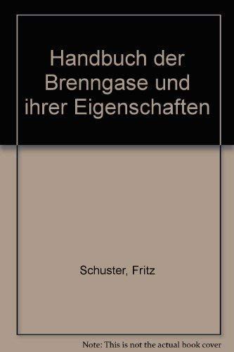 Handbuch der Brenngase und ihrer Eigenschaften: Fritz Schuster