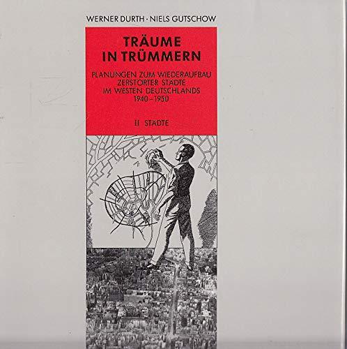 9783528087067: Träume in Trümmern. Planungen zum Wiederaufbau zerstörter Städte im Westen Deutschlands 1940-1950. Band 1: Konzepte. Band 2: Städte