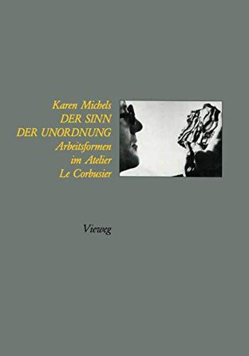 9783528087333: Der Sinn der Unordnung: Arbeitsformen im Atelier Le Corbusier (German Edition)