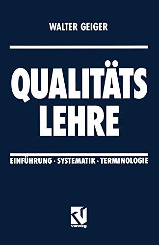 Qualiäts Lehre. Einführung - Systematik - Terminologie: Geiger, Walter