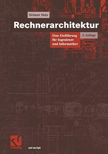 Rechnerarchitektur. Eine Einführung für Ingenieure und Informatiker: Helmut Malz