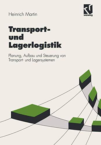Transport- und Lagerlogistik: Planung, Aufbau und Steuerung: Heinrich Martin