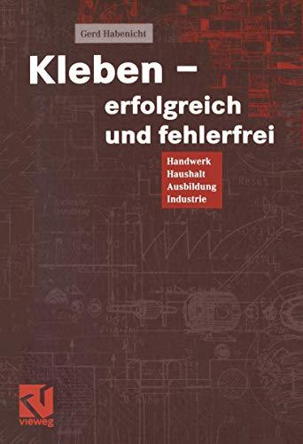 9783528149697: Kleben - erfolgreich und fehlerfrei. Handwerk, Haushalt, Ausbildung, Industrie.