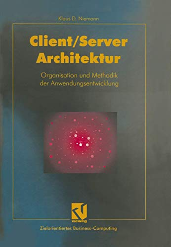 9783528154660: Client/Server-Architektur: Organisation und Methodik der Anwendungsentwicklung (Zielorientiertes Business Computing) (German Edition)
