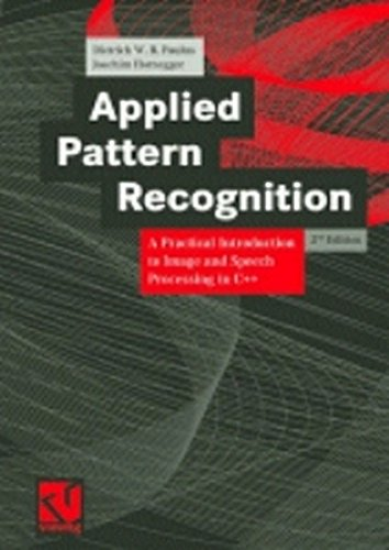 Applied Pattern Recognition: A Practical Introduction to Image and Speech Processing in C++: Paulus...