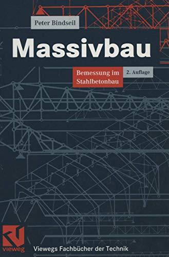 Massivbau: Bemessung im Stahlbetonbau (Viewegs Fachbücher der: Peter Bindseil