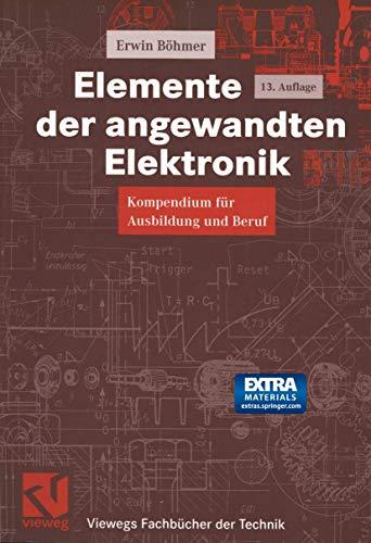 9783528240905: Elemente der angewandten Elektronik: Kompendium für Ausbildung und Beruf (Viewegs Fachbücher der Technik)