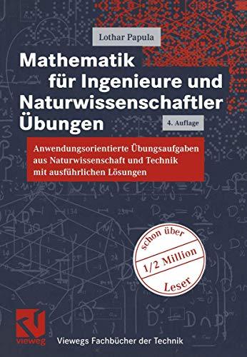 9783528343552: Mathematik für Ingenieure und Naturwissenschaftler, Anwendungsorientierte Übungsaufgaben aus Naturwissenschaft und Technik mit ausführlichen Lösungen (Viewegs Fachbücher der Technik)