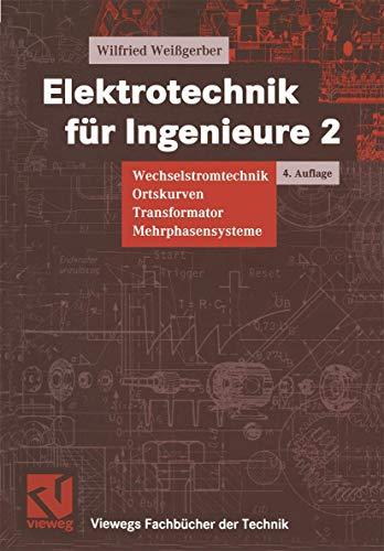 9783528346171: Elektrotechnik für Ingenieure, 3 Bde., Bd.2, Wechselstromtechnik, Ortskurven, Transformator, Mehrphasensysteme (Viewegs Fachbücher der Technik)
