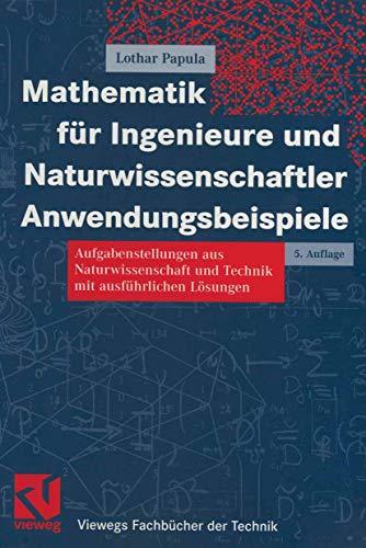 9783528443559: Mathematik für Ingenieure und Naturwissenschaftler - Anwendungsbeispiele: Aufgabenstellungen aus Naturwissenschaft und Technik mit ausführlichen ... Fachbücher der Technik) (German Edition)