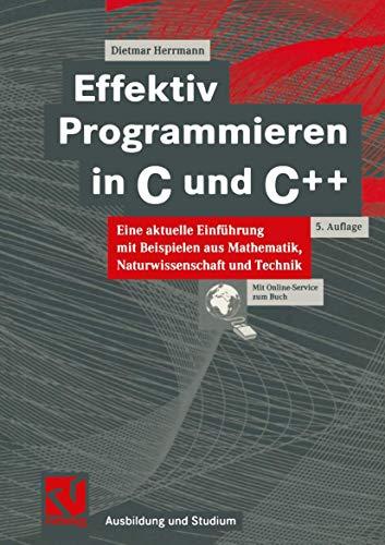 9783528446550: Effektiv Programmieren in C und C++. Eine aktuelle Einführung mit Beispielen aus Mathematik, Naturwissenschaften und Technik