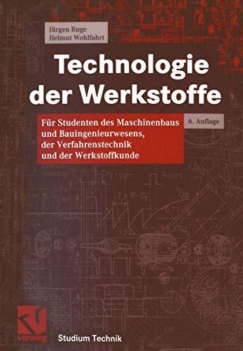 9783528530211: Technologie der Werkstoffe. Für Studenten des Maschinenbaus und Bauingenieurwesens, der Verfahrenstechnik und der Werkstoffkunde