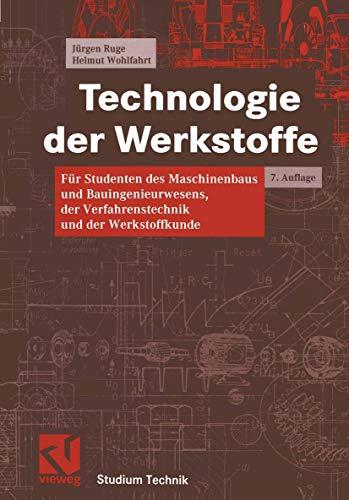 9783528630218: Technologie der Werkstoffe. Für Studenten des Maschinenbaus und Bauingenieurwesens, der Verfahrenstechnik und der Werkstoffkunde
