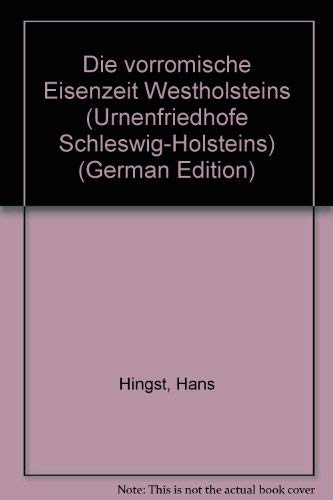 Die vorrömische Eisenzeit Westholsteins. Mit Beiträgen von: Hingst, Hans: