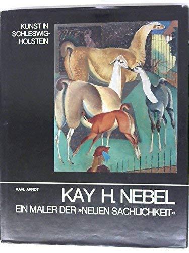 Kay H. Nebel: ein Maler der neuen: Karl, Arndt,: