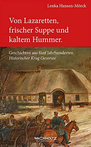 9783529028786: Von Lazaretten, frischer Suppe und kaltem Hummer: Geschichten aus fünf Jahrhunderten Historischer Krug Oeversee