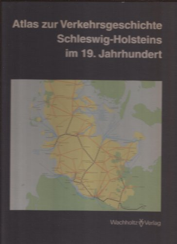 Atlas zur Verkehrsgeschichte Schleswig-Holsteins im 19. Jahrhundert.: Asmus Walter, Kunz Andreas, ...