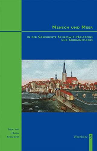 Mensch und Meer in der Geschichte Schleswig-Holsteins und Süddänemarks. Studien zur Wirtschafts- und Sozialgeschichte Schleswig-Holsteins. Band 47. - Rheinheimer, Martin (Hg.)