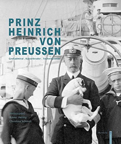 Prinz Heinrich von Preußen: Großadmiral . Kaiserbruder . Technikpionier