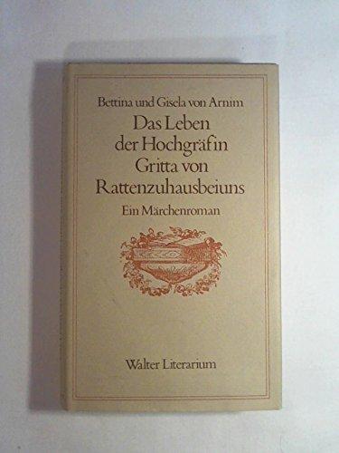 Das Leben der Hochgräfin Gritta von Rattenzuhausbeiuns: Arnim, Bettina von
