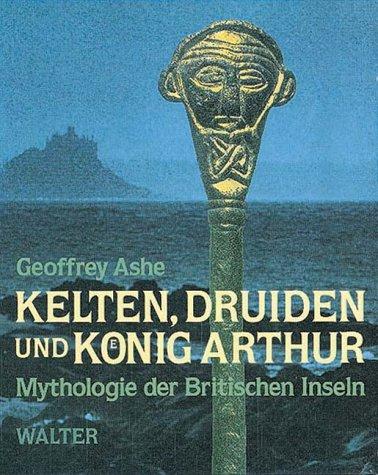 Kelten, Druiden und König Arthur. Mythologie der Britischen Inseln. (3530023639) by Ashe, Geoffrey